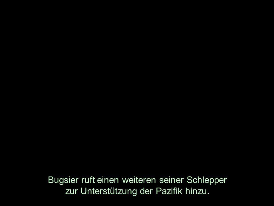 Bugsier ruft einen weiteren seiner Schlepper zur Unterstützung der Pazifik hinzu.
