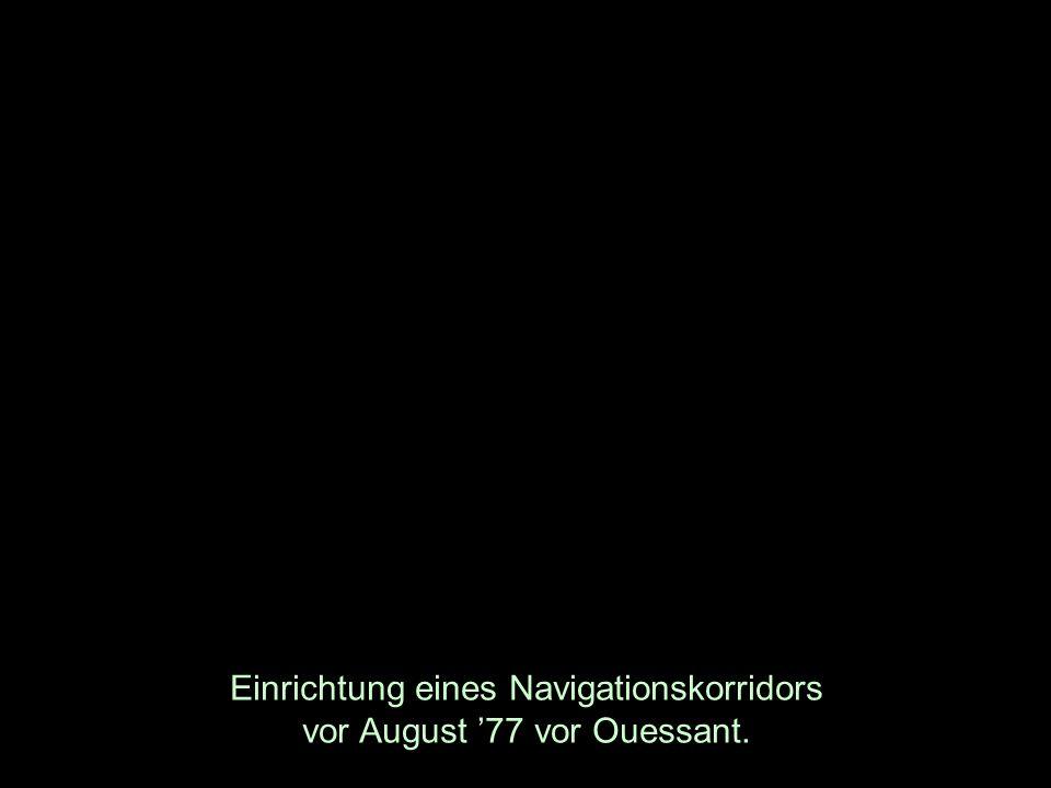 Einrichtung eines Navigationskorridors vor August 77 vor Ouessant.