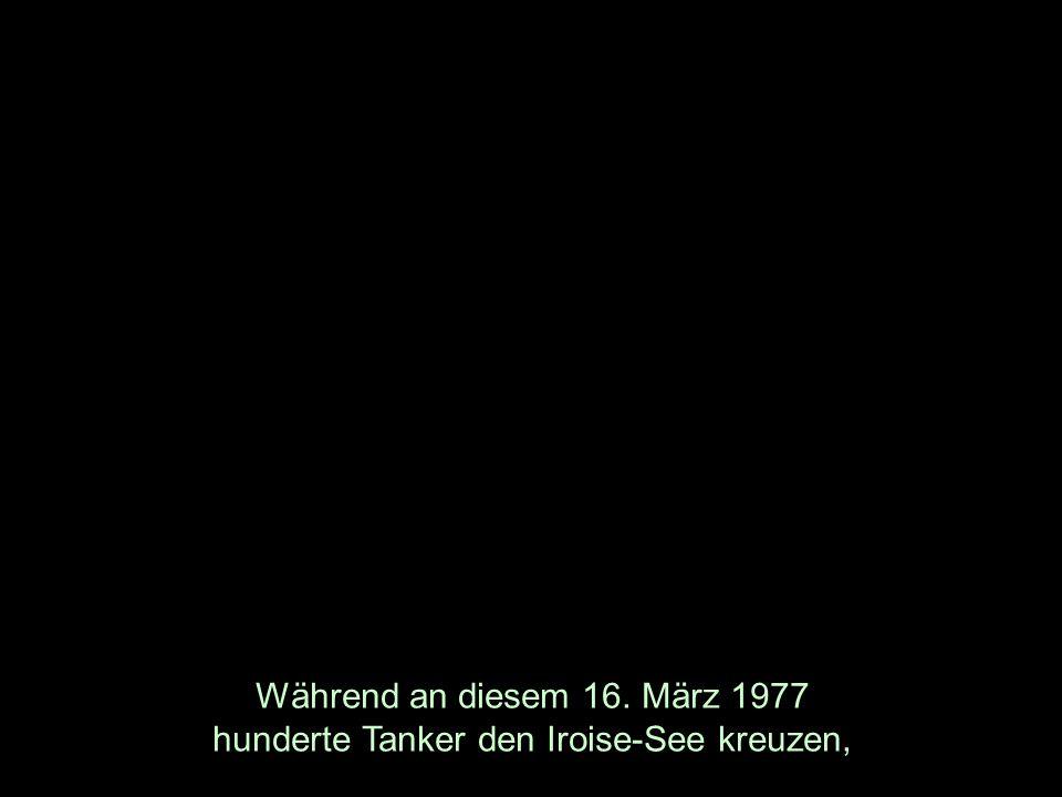 Während an diesem 16. März 1977 hunderte Tanker den Iroise-See kreuzen,
