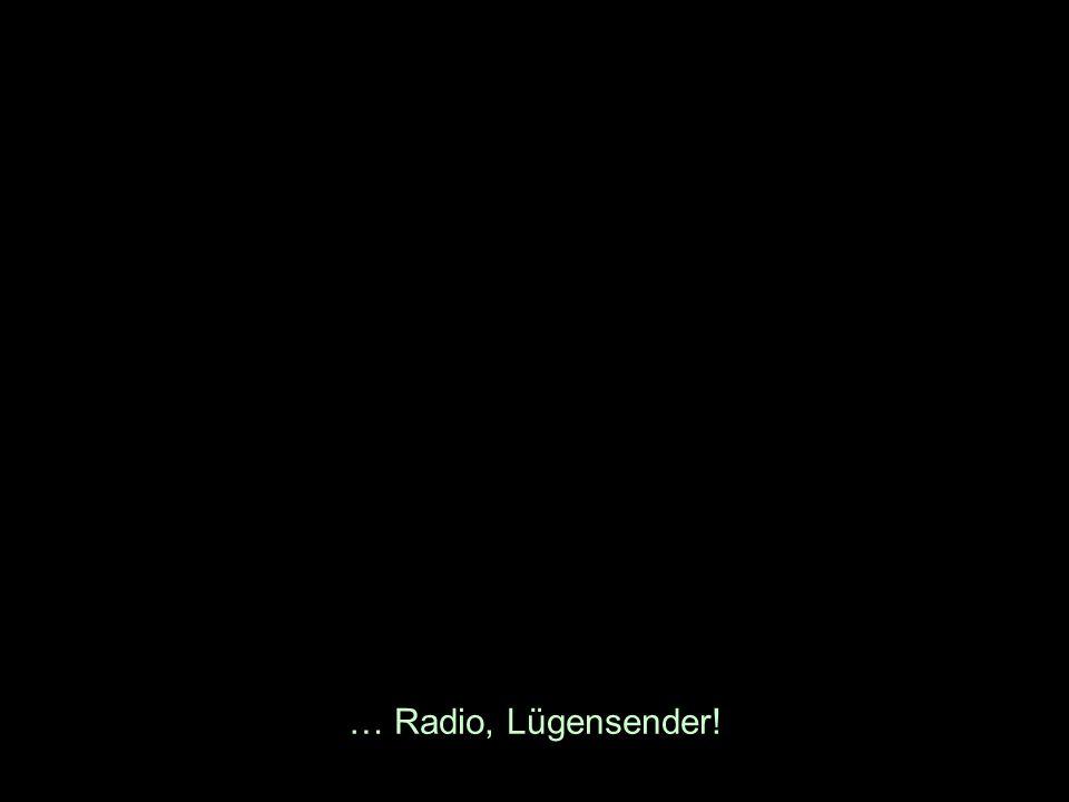 … Radio, Lügensender!