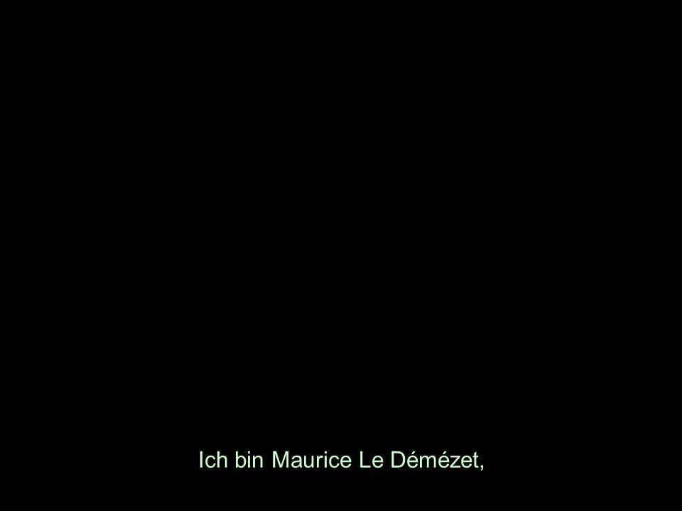 Ich bin Maurice Le Démézet,