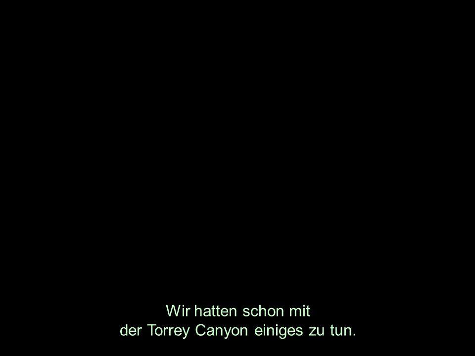 Wir hatten schon mit der Torrey Canyon einiges zu tun.