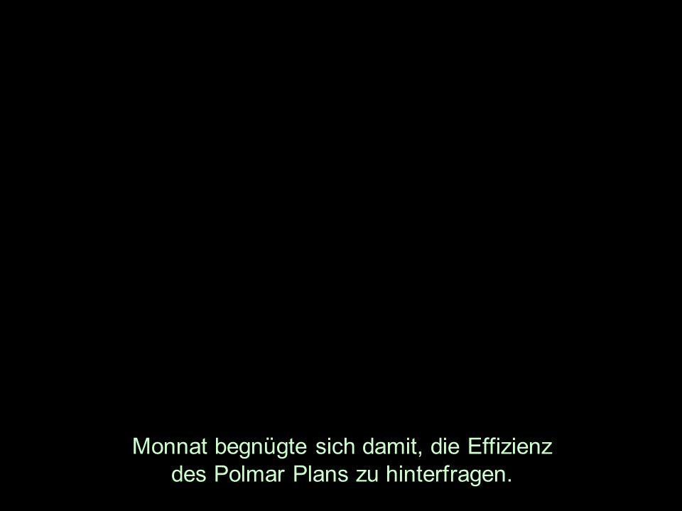 Monnat begnügte sich damit, die Effizienz des Polmar Plans zu hinterfragen.