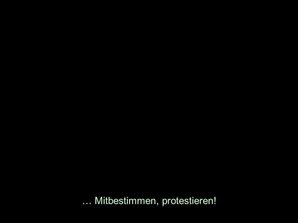 … Mitbestimmen, protestieren!
