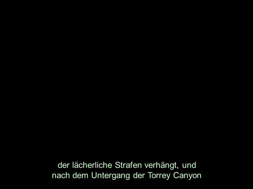 der lächerliche Strafen verhängt, und nach dem Untergang der Torrey Canyon