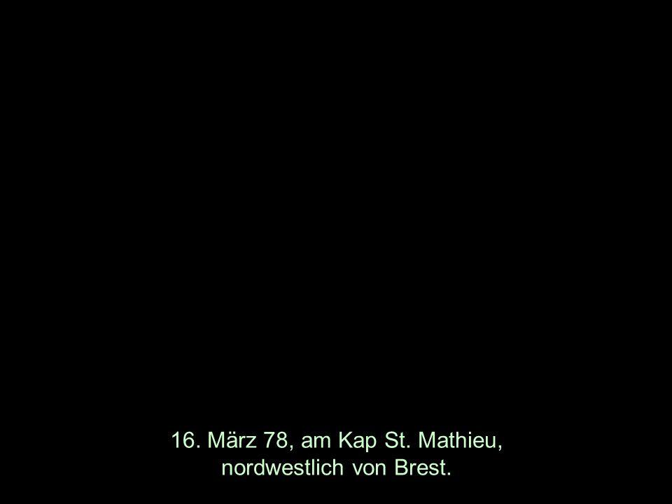 16. März 78, am Kap St. Mathieu, nordwestlich von Brest.