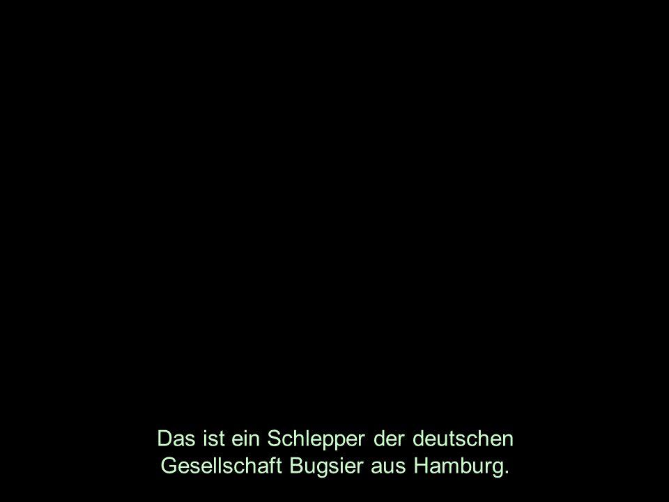 Das ist ein Schlepper der deutschen Gesellschaft Bugsier aus Hamburg.
