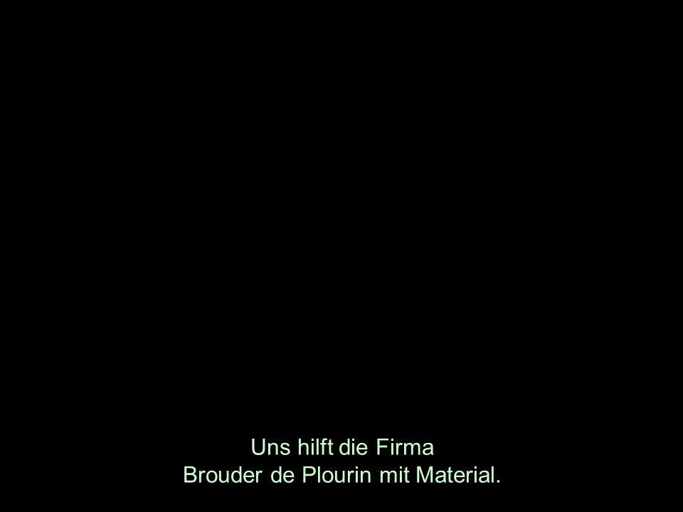 Uns hilft die Firma Brouder de Plourin mit Material.