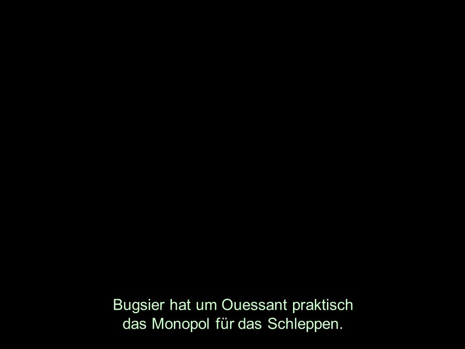 Bugsier hat um Ouessant praktisch das Monopol für das Schleppen.