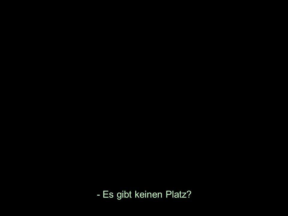 - Es gibt keinen Platz