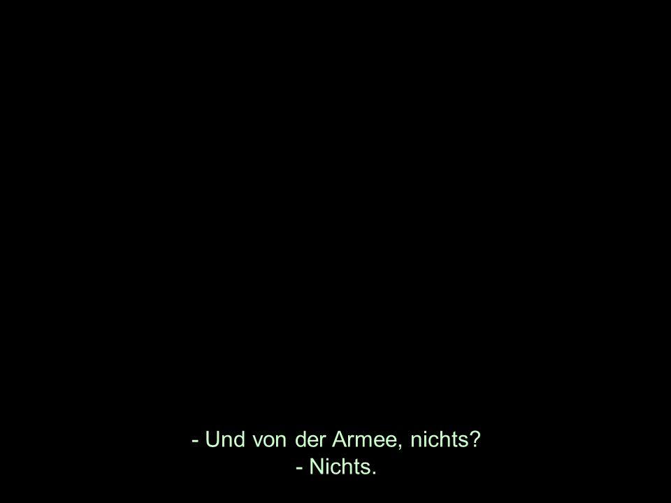 - Und von der Armee, nichts - Nichts.