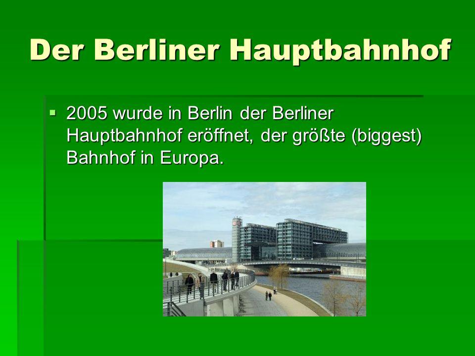 Der Berliner Hauptbahnhof 2005 wurde in Berlin der Berliner Hauptbahnhof eröffnet, der größte (biggest) Bahnhof in Europa. 2005 wurde in Berlin der Be