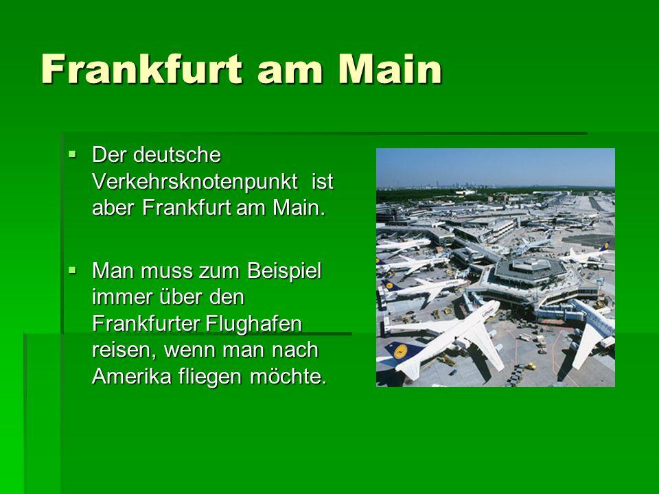 Frankfurt am Main Der deutsche Verkehrsknotenpunkt ist aber Frankfurt am Main. Der deutsche Verkehrsknotenpunkt ist aber Frankfurt am Main. Man muss z