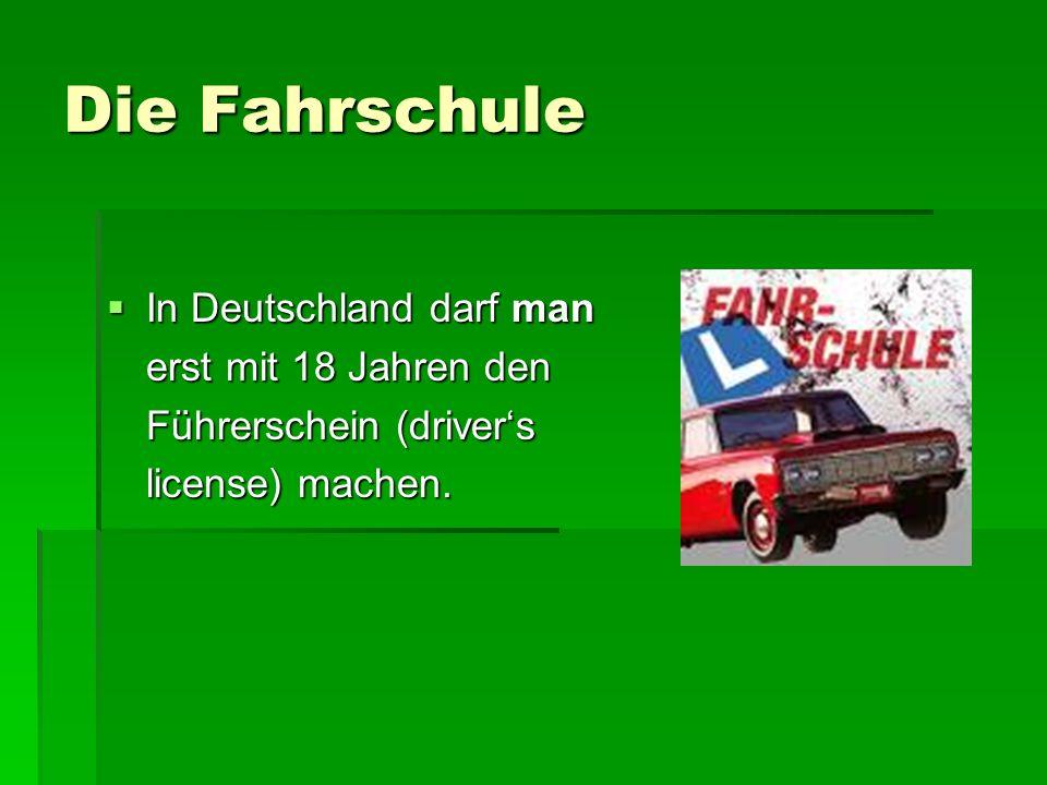 Die Fahrschule In Deutschland darf man In Deutschland darf man erst mit 18 Jahren den Führerschein (drivers license) machen.