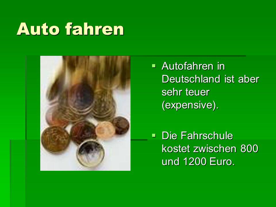 Auto fahren Autofahren in Deutschland ist aber sehr teuer (expensive). Autofahren in Deutschland ist aber sehr teuer (expensive). Die Fahrschule koste
