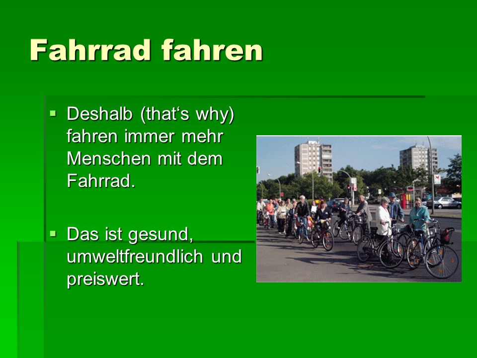 Fahrrad fahren Deshalb (thats why) fahren immer mehr Menschen mit dem Fahrrad. Deshalb (thats why) fahren immer mehr Menschen mit dem Fahrrad. Das ist
