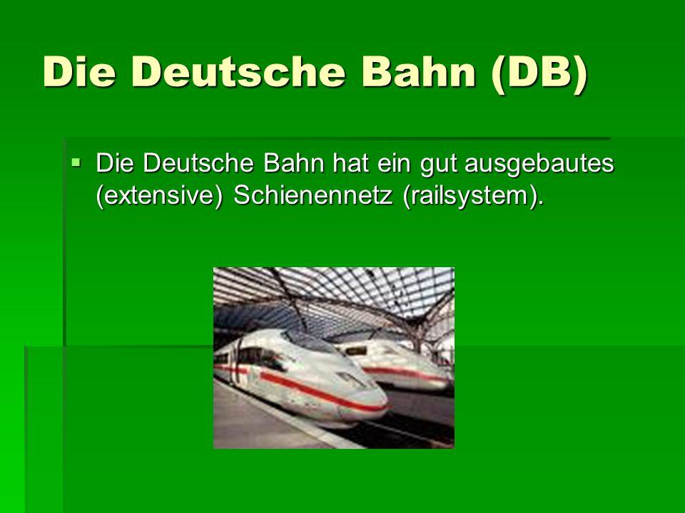 Die Deutsche Bahn (DB) Die Deutsche Bahn hat ein gut ausgebautes (extensive) Schienennetz (railsystem). Die Deutsche Bahn hat ein gut ausgebautes (ext