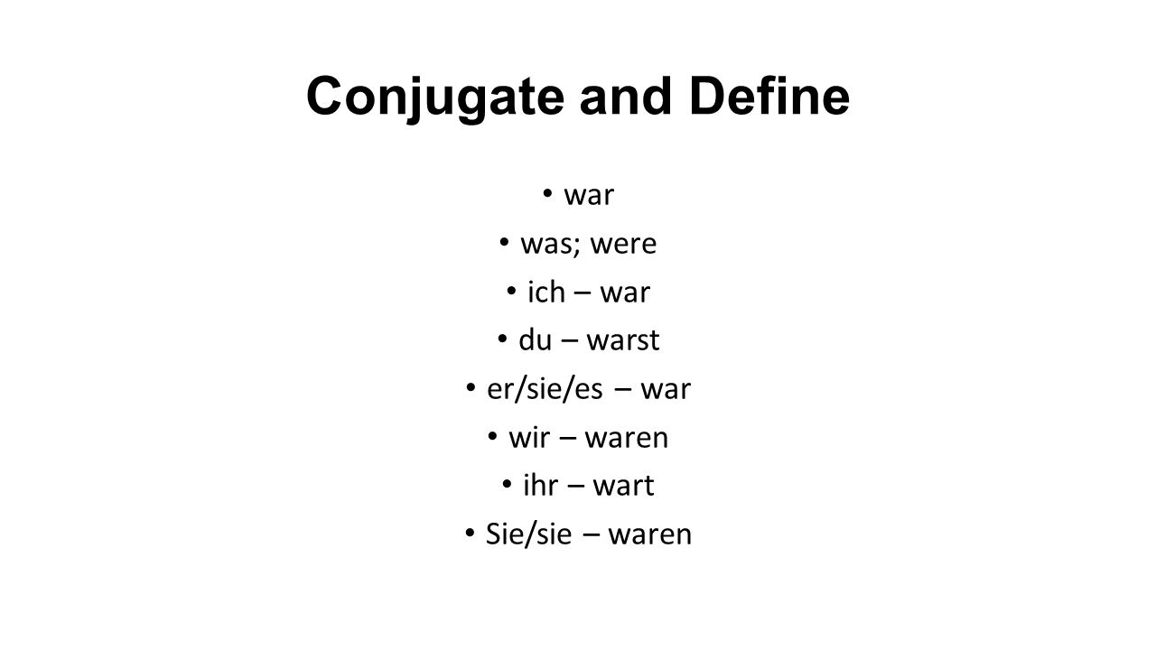 Conjugate and Define war was; were ich – war du – warst er/sie/es – war wir – waren ihr – wart Sie/sie – waren
