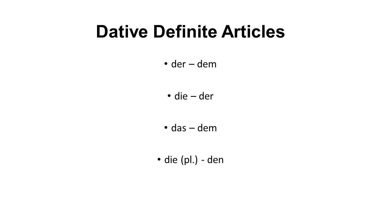 Dative Definite Articles der – dem die – der das – dem die (pl.) - den