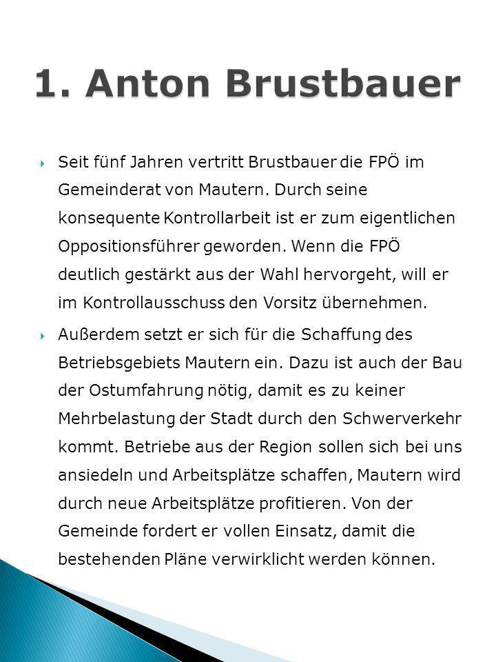 Seit fünf Jahren vertritt Brustbauer die FPÖ im Gemeinderat von Mautern. Durch seine konsequente Kontrollarbeit ist er zum eigentlichen Oppositionsfüh
