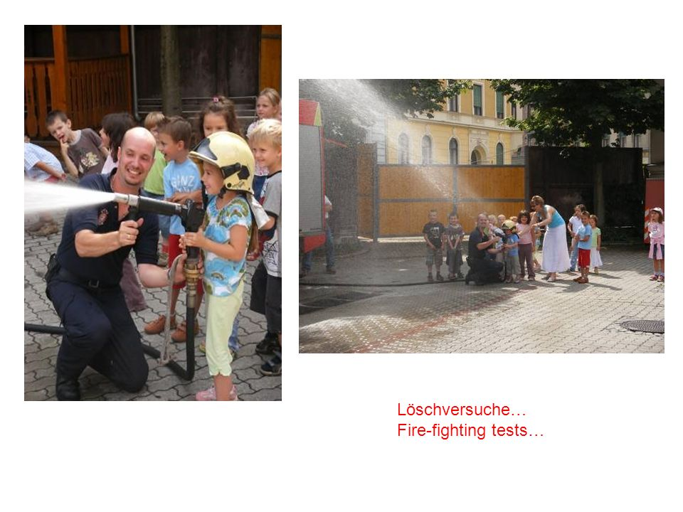 Löschversuche… Fire-fighting tests…