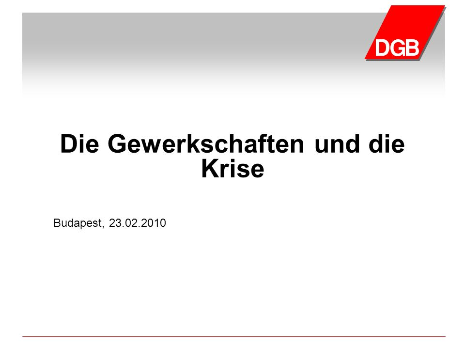 Bereich Gesellschaftspolitik, Strategie und Planung, Konrad Klingenburg, Februar 2010 Inhaltsverzeichnis Zum DGB und IGB Zu den Ursachen der Krise Zu den Auswirkungen der Krise Gewerkschaftliche Aktivitäten