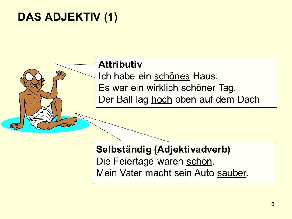 7 DAS ADJEKTIV (2) Nominalisierung des Adjektivs Wir hatten genug Essbares bei uns.