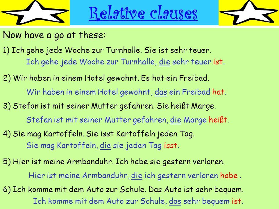Relative clauses Have a look again at the two German sentences: (i) Der Mann, der Lehrer war, war freundlich. (ii) Ich mag nicht meine Schule, die zu