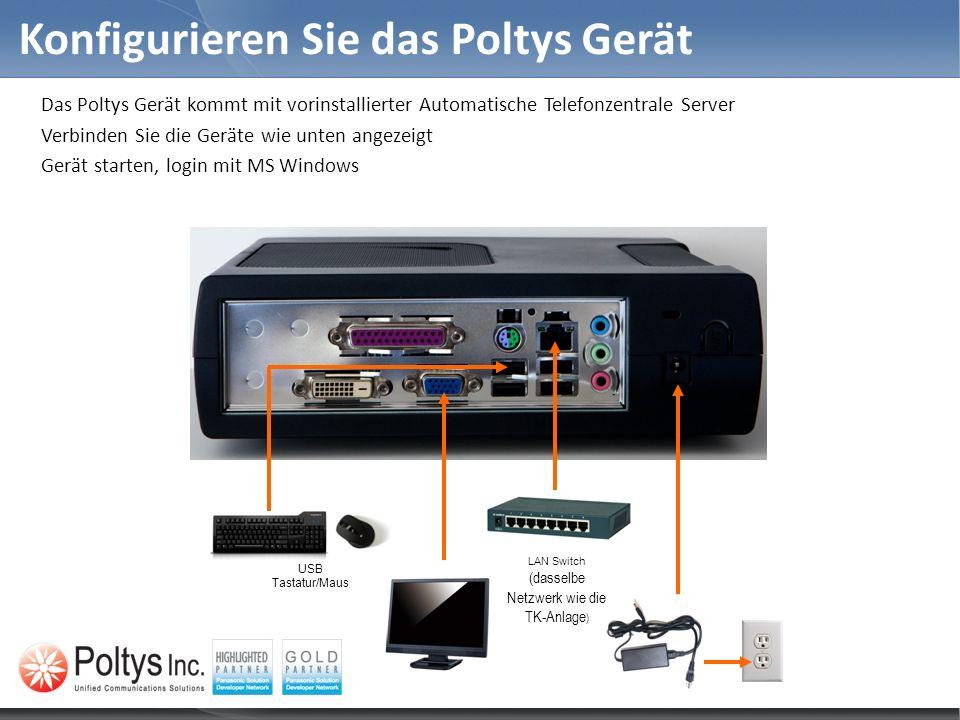Konfigurieren Sie das Poltys Gerät Das Poltys Gerät kommt mit vorinstallierter Automatische Telefonzentrale Server Verbinden Sie die Geräte wie unten