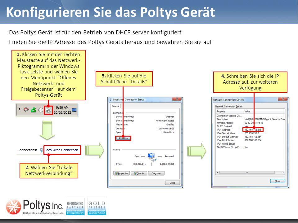 Konfigurieren Sie das Poltys Gerät Das Poltys Gerät ist für den Betrieb von DHCP server konfiguriert Finden Sie die IP Adresse des Poltys Geräts herau