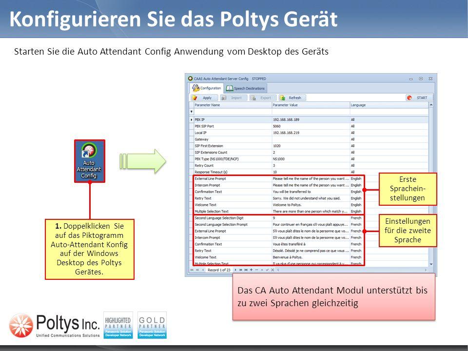 Konfigurieren Sie das Poltys Gerät 1. Doppelklicken Sie auf das Piktogramm Auto-Attendant Konfig auf der Windows Desktop des Poltys Gerätes. Das CA Au
