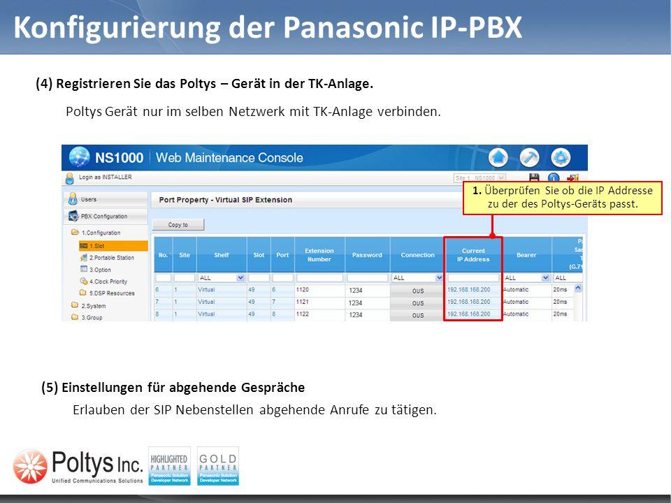 Konfigurierung der Panasonic IP-PBX (4) Registrieren Sie das Poltys – Gerät in der TK-Anlage. Poltys Gerät nur im selben Netzwerk mit TK-Anlage verbin