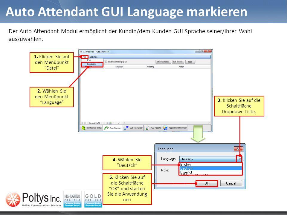 Auto Attendant GUI Language markieren Der Auto Attendant Modul ermöglicht der Kundin/dem Kunden GUI Sprache seiner/ihrer Wahl auszuwählen. 2. Wählen S