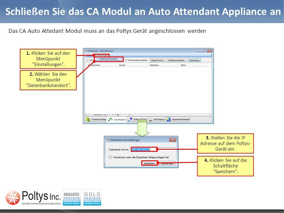Schließen Sie das CA Modul an Auto Attendant Appliance an Das CA Auto Attedant Modul muss an das Poltys Gerät angeschlossen werden 2. Wählen Sie den M