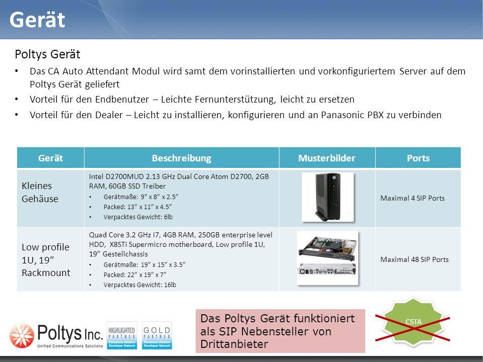 Gerät Poltys Gerät Das CA Auto Attendant Modul wird samt dem vorinstallierten und vorkonfiguriertem Server auf dem Poltys Gerät geliefert Vorteil für