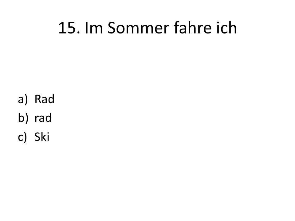 15. Im Sommer fahre ich a)Rad b)rad c)Ski