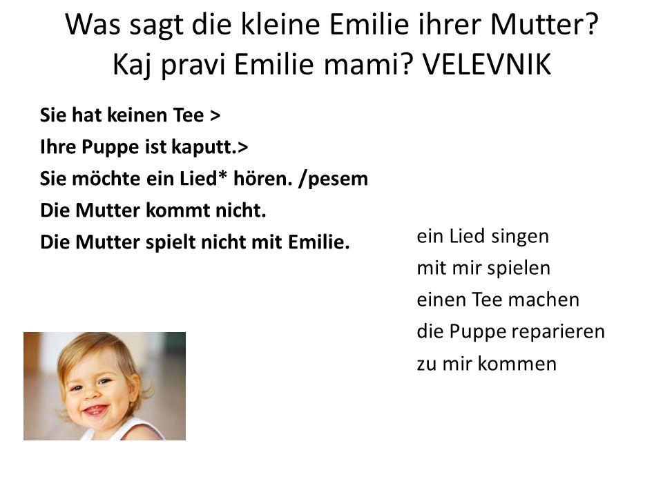 Was sagt die kleine Emilie ihrer Mutter.Kaj pravi Emilie mami.