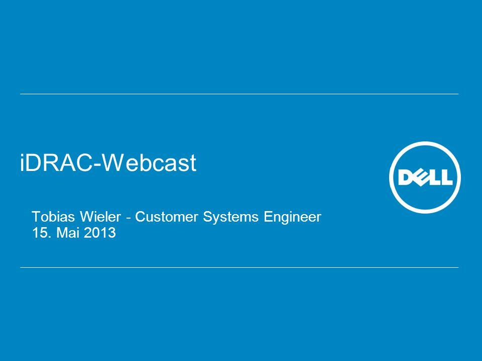 iDRAC-Webcast Tobias Wieler - Customer Systems Engineer 15. Mai 2013