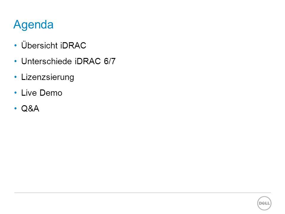 Agenda Übersicht iDRAC Unterschiede iDRAC 6/7 Lizenzsierung Live Demo Q&A