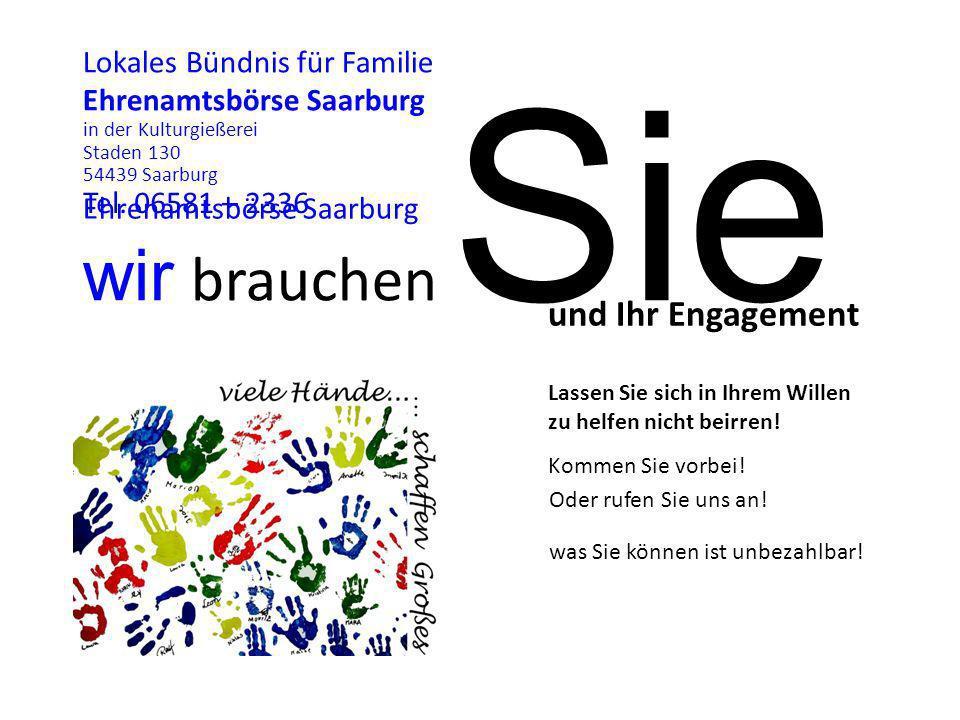 wir brauchen Sie und Ihr Engagement Ehrenamtsbörse Saarburg Lassen Sie sich in Ihrem Willen zu helfen nicht beirren! Kommen Sie vorbei! Oder rufen Sie