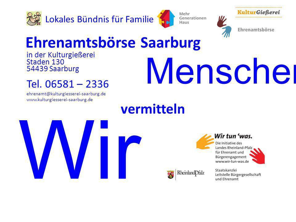 Lokales Bündnis für Familie Ehrenamtsbörse Saarburg in der Kulturgießerei Staden 130 54439 Saarburg Tel. 06581 – 2336 ehrenamt@kulturgiesserei-saarbur