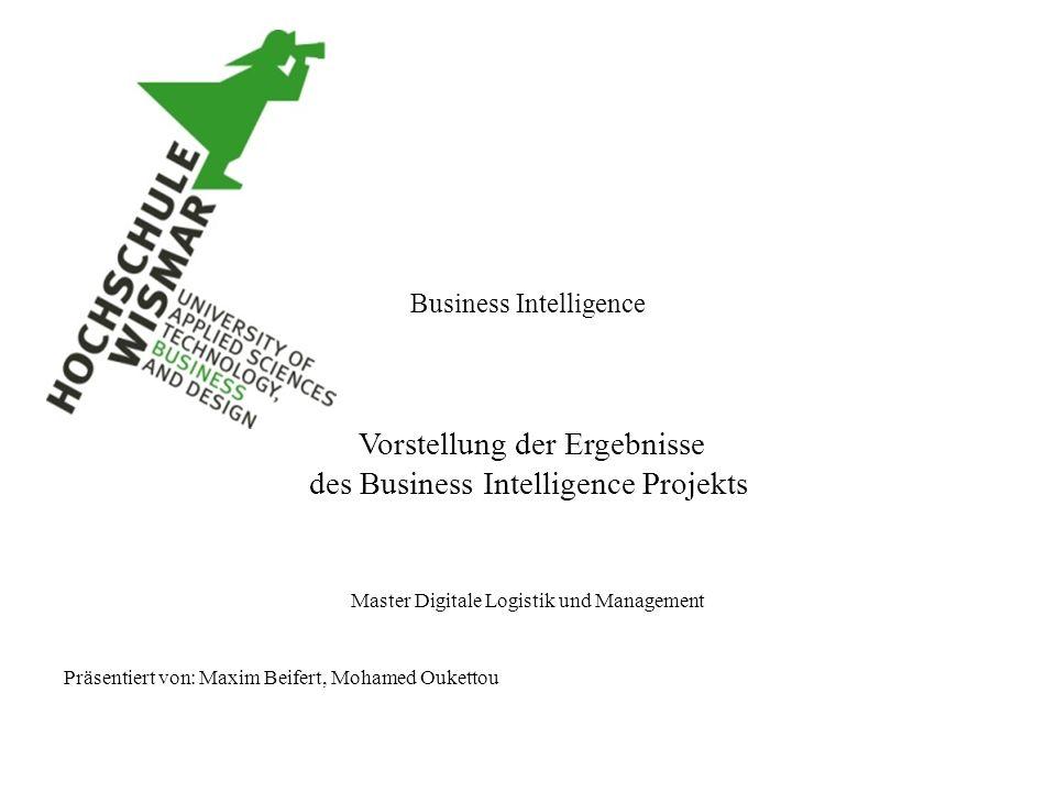 Business Intelligence Vorstellung der Ergebnisse des Business Intelligence Projekts Master Digitale Logistik und Management Präsentiert von: Maxim Bei