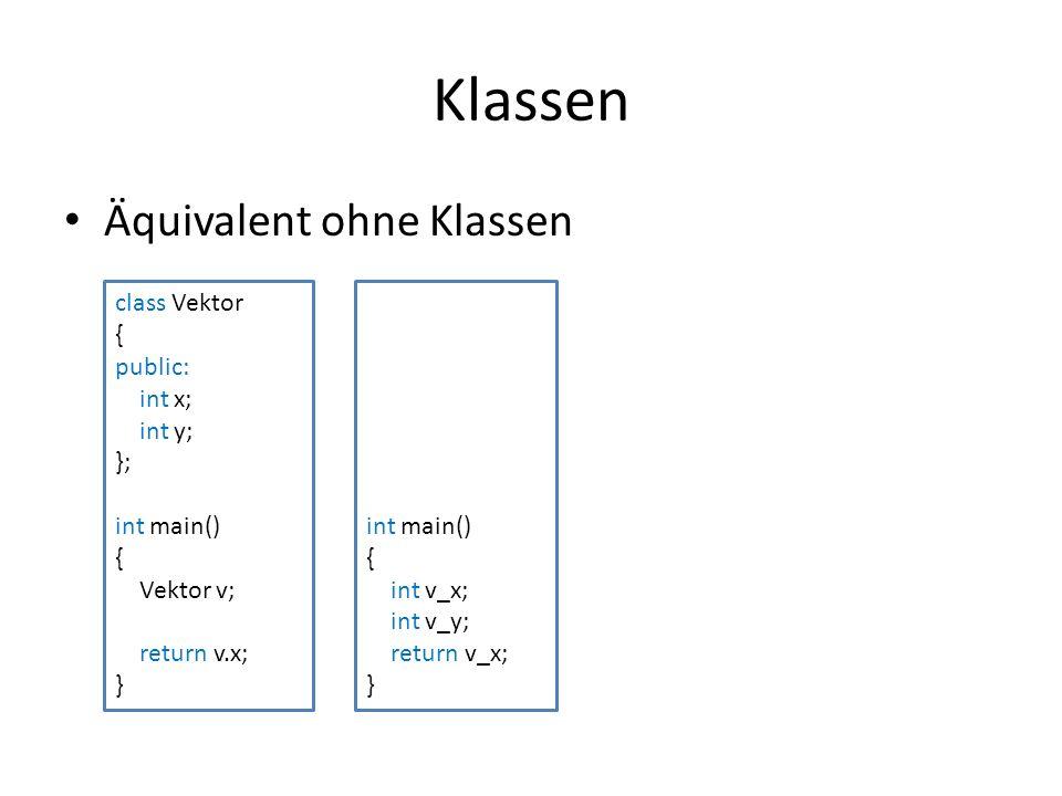 Klassen Äquivalent ohne Klassen class Vektor { public: int x; int y; }; int main() { Vektor v; return v.x; } int main() { int v_x; int v_y; return v_x; }