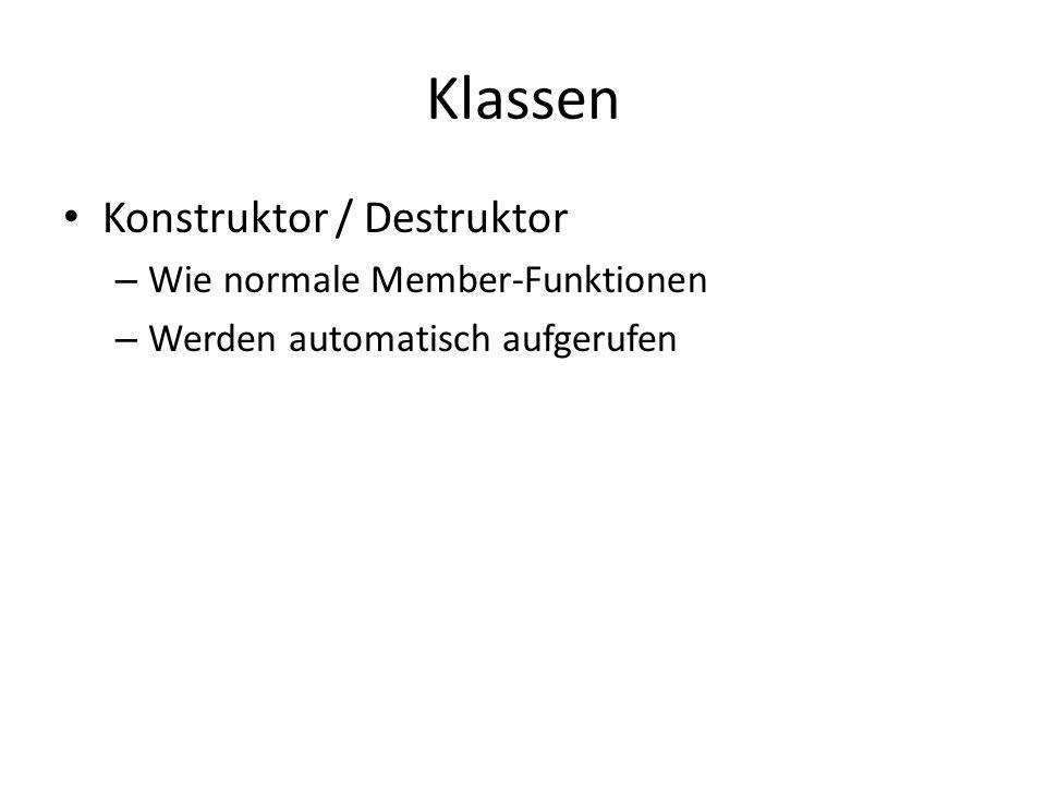 Klassen Konstruktor / Destruktor – Wie normale Member-Funktionen – Werden automatisch aufgerufen