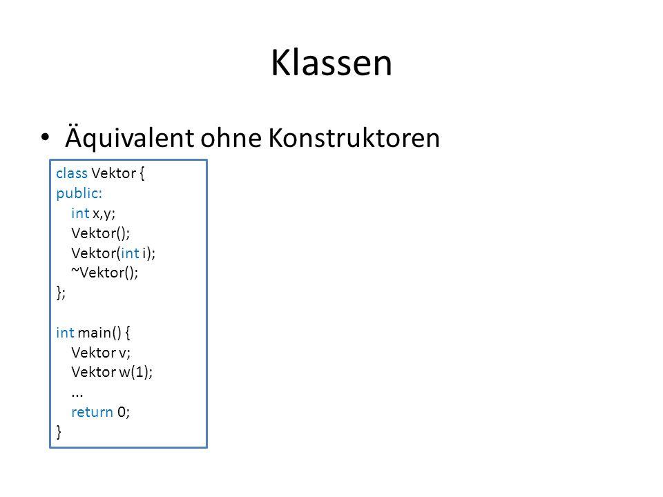 Klassen Äquivalent ohne Konstruktoren class Vektor { public: int x,y; Vektor(); Vektor(int i); ~Vektor(); }; int main() { Vektor v; Vektor w(1);...