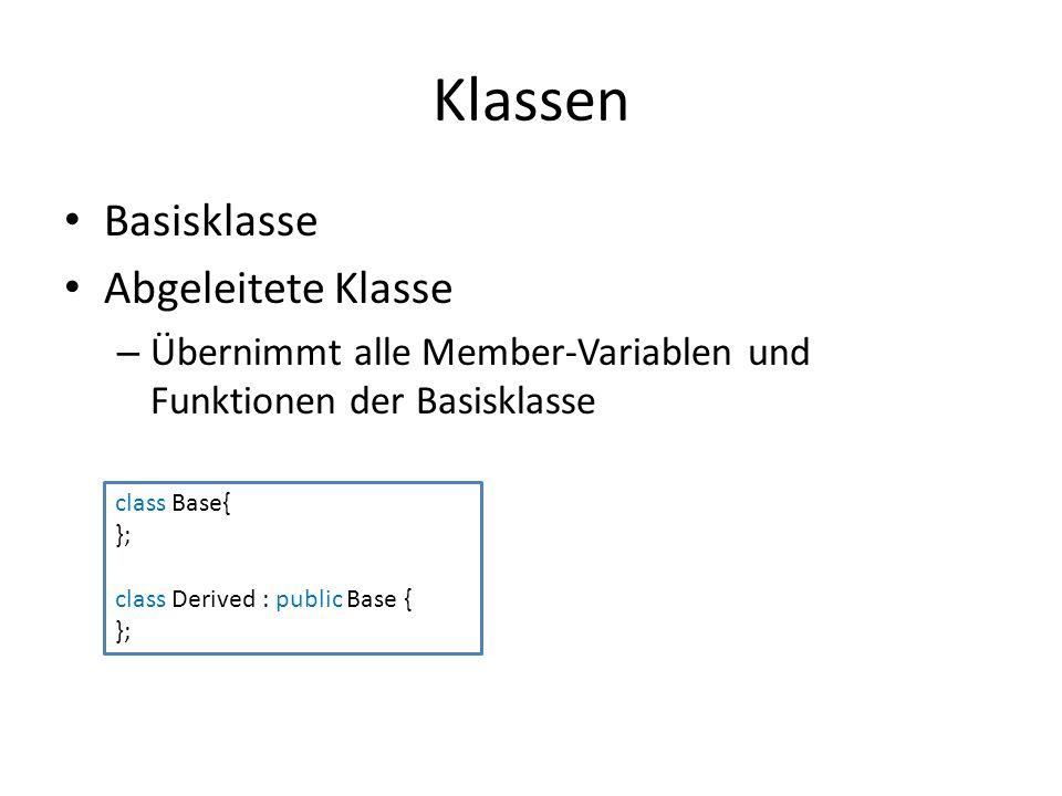 Klassen Basisklasse Abgeleitete Klasse – Übernimmt alle Member-Variablen und Funktionen der Basisklasse class Base{ }; class Derived : public Base { };