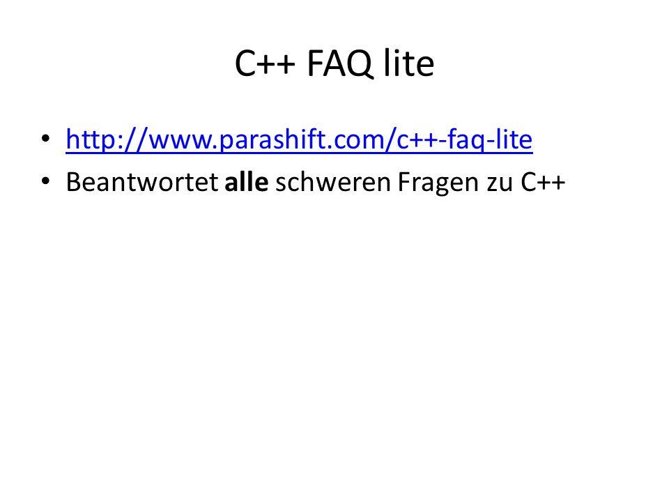 C++ FAQ lite http://www.parashift.com/c++-faq-lite Beantwortet alle schweren Fragen zu C++