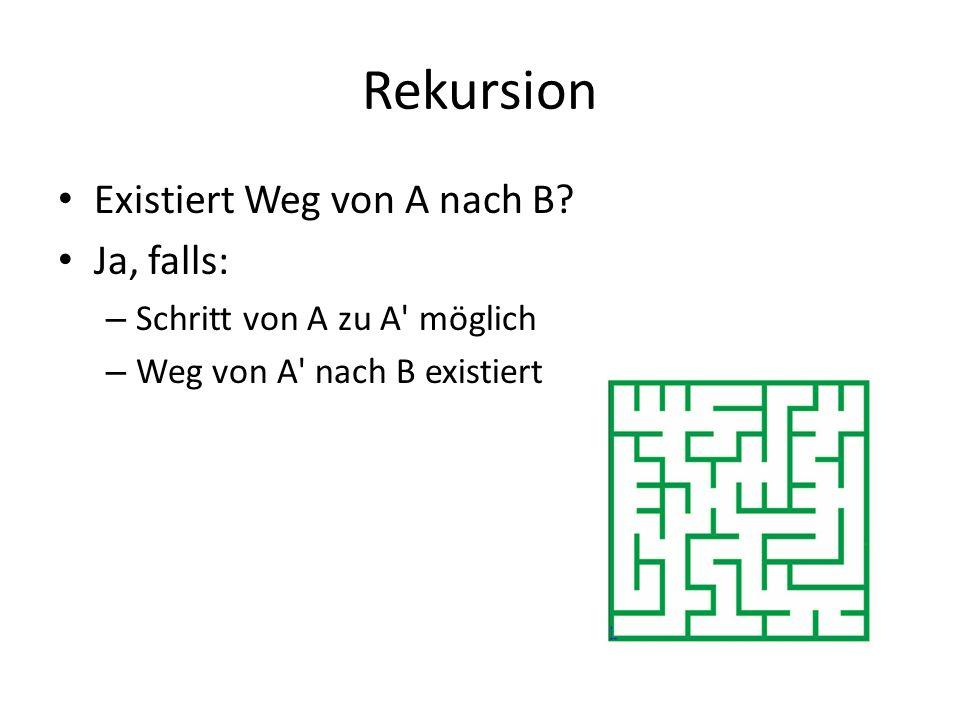 Rekursion Existiert Weg von A nach B.