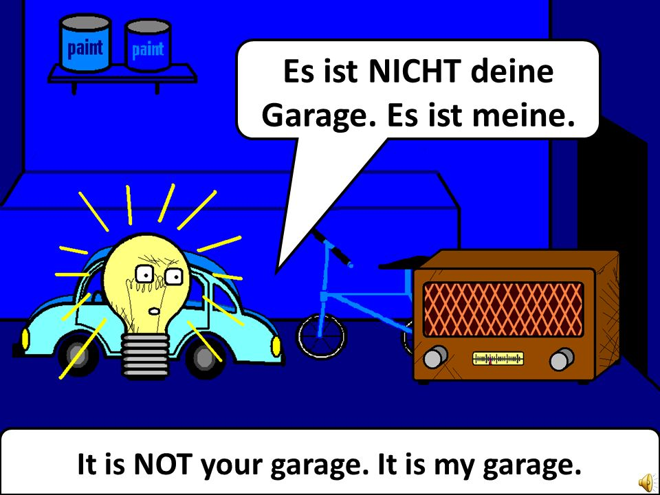 Repeat after me. This is my garage. Sprich mir nach. Das ist meine Garage.