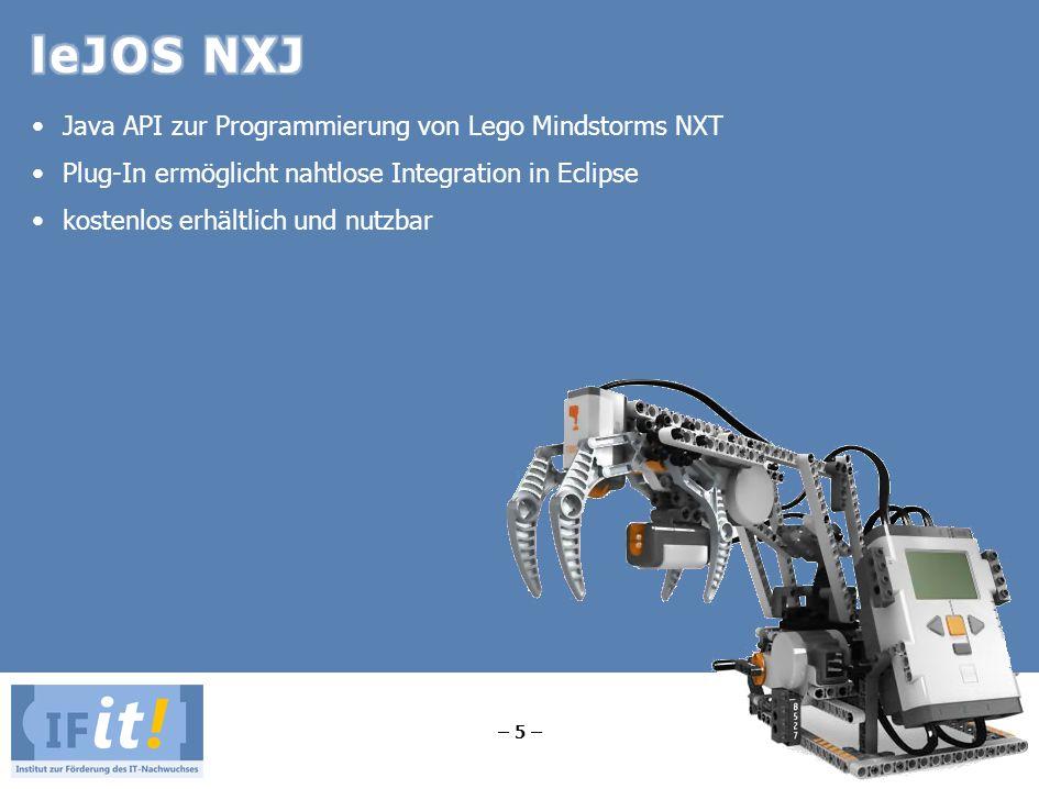 – 5 – Java API zur Programmierung von Lego Mindstorms NXT Plug-In ermöglicht nahtlose Integration in Eclipse kostenlos erhältlich und nutzbar